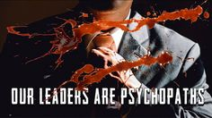 Our Leaders Are Psychopaths  Published on Jul 17, 2017