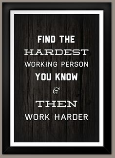 Find the hardest working person you know