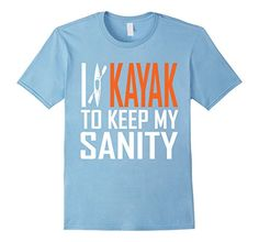 Men's I love Kayak To Keep My Sanity T-Shirt | Kayak Shir... https://www.amazon.com/dp/B01EDDUOLO/ref=cm_sw_r_pi_dp_x_ZmcsybWAFNS5G