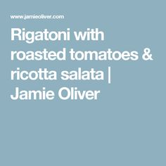Rigatoni with roasted tomatoes & ricotta salata | Jamie Oliver