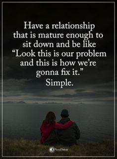 Quotes Have a relationship that is mature enough to sit down and be like Look this is our problem and this is how we are gonna fix it. Simple - Tap the link to shop on our official online store! You can also join our affiliate and/or rewards programs for Relationship Advice Quotes, Relationship Goals, Relationship Drawings, Sagittarius Relationship, Dating Advice, Life Goals, Inspirational Quotes Pictures, Motivational Quotes, Healthy Relationships