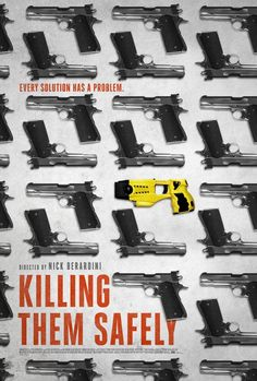 "KILLING THEM SAFELY | ""This documentary examines the history of tasers, which have cause"