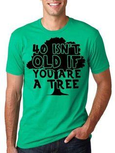 c0455a0da95e9e 40 Isn t Old If You Are a Tree Men s Tshirt. Family Reunion ShirtsFunny ...