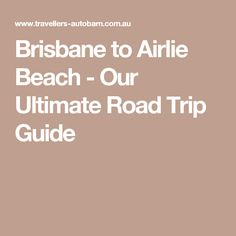 Brisbane to Airlie Beach - Our Ultimate Road Trip Guide