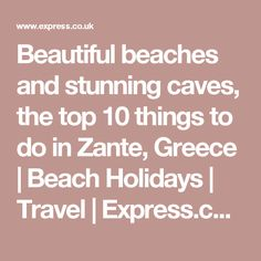 Beautiful beaches and stunning caves, the top 10 things to do in Zante, Greece   Beach Holidays   Travel   Express.co.uk