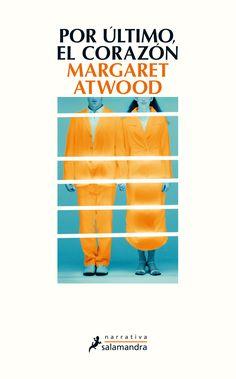 Atwood, Margaret - El corazón es lo último que se va