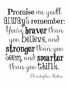 """""""You're braver than you believe..."""" -Christopher Robin to Winnie the Pooh"""