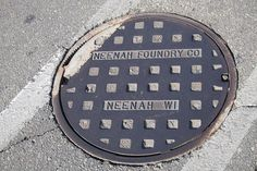 """Where ever you go in this world, you will see a part of my hometown - """"Neenah Foundry Co / Neenah WI"""" - June 2013"""