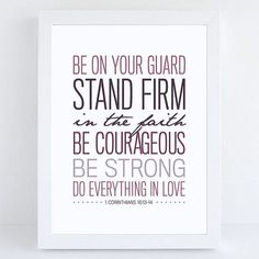 """""""Be on your guard. Stand firm in the faith. Be courageous. Be strong. Do everything in love"""" ~ 1 #Corinthians 16:13-14 #WordsToLiveBy"""