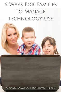 6 Ways for Families to Manage Technology Use  - Teach it NOW so they practice it LATER