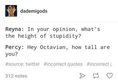 Octavian is the hight of stupidity