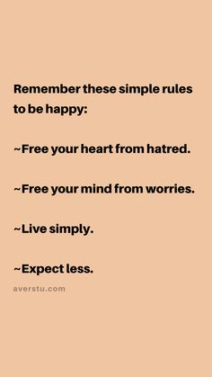 Remember the five simple rules to be happy: free your heart from hatred. free your mind from worries. expect less. Life Quotes To Live By, Good Life Quotes, Free Your Mind Quotes, Worry About Yourself Quotes, Hatred Quotes, Think Deeply, Free Mind, Wellness Quotes, Simple Rules