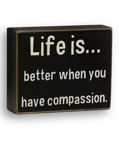 Take a look at this 'Have Compassion' Box Sign by Collins on #zulily today! $7 !!
