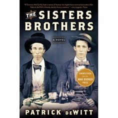"""The Sisters Brothers / A Cup Of Jo: """"All my guy friends are """"obsessed"""" with this page-turning thriller, which is described as a Coen Brothers film in novel form."""""""