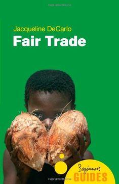 Fair Trade: A Beginner's Guide (Beginner's Guides) - http://ecofriendlyretailer.com/fair-trade/fair-trade-a-beginners-guide-beginners-guides/