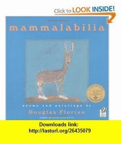 mammalabilia (9780152050245) Douglas Florian , ISBN-10: 0152050248  , ISBN-13: 978-0152050245 ,  , tutorials , pdf , ebook , torrent , downloads , rapidshare , filesonic , hotfile , megaupload , fileserve