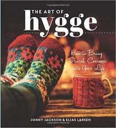 The Art of Hygge: How to Bring Danish Cosiness Into Your Life: Amazon.co.uk: Jonny Jackson, Elias Larsen: 9781849539555: Books