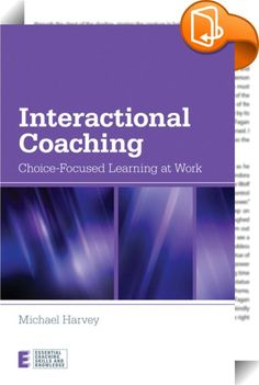 Interactional Coaching    :  Interactional Coaching is a powerful, one-to-one learning approach, used successfully for over fifteen years,that enables executives to make the choices that work for them. Drawing on existential philosophy, psychotherapy and business theory, interactional coaching uses innovative techniques to help clientsidentify their best possible choices and effectively put them into practice. Featuring numerous case studies, which integrate theoretical principles wi...