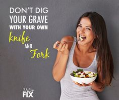 So true! the 21 day fix has totally changed how I eat
