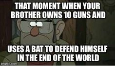 Stanford Pines meme. Then again, Stan fought off zombies with a bat, so who's counting?