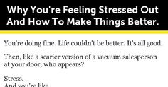 Why You're Feeling Stressed Out And How To Make Things Better.