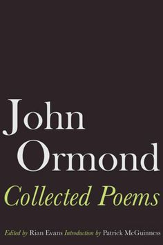 John Ormond: Collected Poems, serenbooks.com | John Ormond (1923-1990) is one of the remarkable generation of poets born in south Wales in the early 1920s which includes Dannie Abse and Leslie Norris