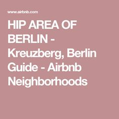 HIP AREA OF BERLIN - Kreuzberg, Berlin Guide - Airbnb Neighborhoods - Get $25 credit with Airbnb if you sign up with this link http://www.airbnb.com/c/groberts22