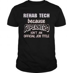 REHAB TECH Because SUPERHERO Isn't An Official Job Title T Shirts, Hoodie Sweatshirts