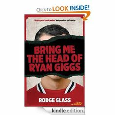 Amazon.com: Bring Me the Head of Ryan Giggs eBook: Rodge Glass: Books