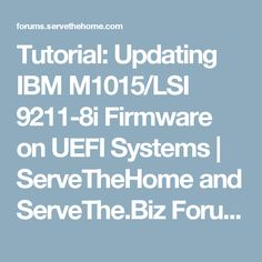 Tutorial: Updating IBM M1015/LSI 9211-8i Firmware on UEFI Systems | ServeTheHome and ServeThe.Biz Forums