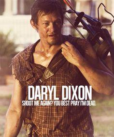 Shoot me again? You best pray in dead - Daryl Dixon