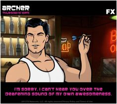 Deafening sound of my awesomeness #Archer