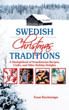 Swedish Christmas Traditions: A Smorgasbord of Scandinavian Recipes, Crafts, and Other Holiday Delights - Kindle edition by Ernst Kirchsteiger. Religion & Spirituality Kindle eBooks @ Amazon.com.