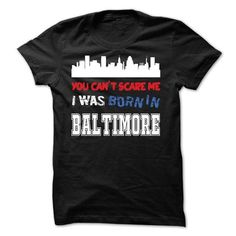 You Cant Scare Me.I Was Born in Baltimore - #boyfriend gift #appreciation gift. BUY TODAY AND SAVE => https://www.sunfrog.com/LifeStyle/You-Cant-Scare-MeI-Was-Born-in-Baltimore.html?68278