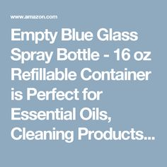 Empty Blue Glass Spray Bottle - 16 oz Refillable Container is Perfect for Essential Oils, Cleaning Products, Homemade Cleaners, Aromatherapy, Organic Beauty Treatment, and Cooking - Durable White Trigger Sprayer w/ Mist and Stream Nozzle Settings