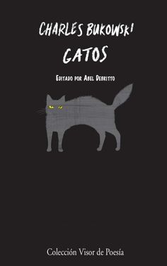 "Bukowski, Charles. ""Gatos"". Madrid: Visor Libros, 2016. Encuentra este libro en la 5º planta: 820(73)-1""19""BUK Charles Bukowski, Literature Books, Book Authors, The Book Of Joy, Good Books, Books To Read, Positive Books, Childrens Ebooks, English Book"