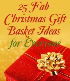 25 Christmas Gift Basket Ideas to Put Together for Everyone: Couples, Family, Men, Women and Kids