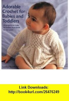 Adorable Crochet for Babies and Toddlers 22 Projects to Make for Babies from Birth to Two Years (9781843402695) Lesley Stanfield , ISBN-10: 1843402696  , ISBN-13: 978-1843402695 ,  , tutorials , pdf , ebook , torrent , downloads , rapidshare , filesonic , hotfile , megaupload , fileserve