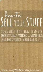 How to Sell Your Stuff–great tips for selling items via Craigslist, Ebay, Facebook, or Garage Sales (and for knowing which one to use!)