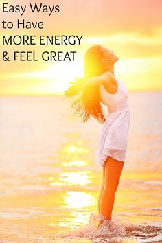 Easy Ways to Have More Energy and Feel Great!  #adv