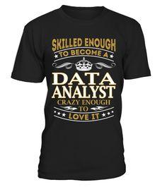 Data Analyst - Skilled Enough  #birthday #october #shirt #gift #ideas #photo #image #gift #costume #crazy #dota #game #dota2 #zeushero