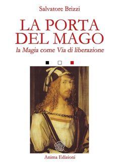 LA PORTA DEL MAGO - La Magia come via di liberazione by Salvatore Brizzi http://www.macrolibrarsi.it/libri/__la-porta-del-mago-libro.php?pn=166