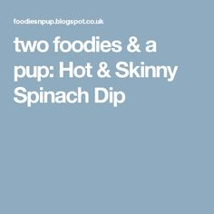 two foodies & a pup: Hot & Skinny Spinach Dip