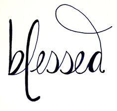 Blessed. This would be a great tattoo!