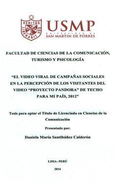 """Título: El video viral de campañas sociales en la percepción de los visitantes del video """"Proyecto Pandora"""" de Techo para mi País, 2012 / Autora: Santibáñez, Daniela / Ubicación: Biblioteca FCCTP - USMP 4to piso / Código: 658.804/S2356/2014"""