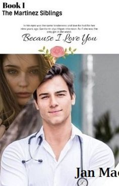 Book I The Martinez Siblings: Because I Love You (Unpublished Free Novels, Novels To Read, Because I Love You, My Love, Wattpad Books, Braveheart, Dream Guy, Free Reading, Billionaire