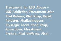 Treatment for LSD Abuse – LSD Addiction #treatment #for #lsd #abuse, #lsd #trip, #acid #blotter, #hallucinogens, #lysergic #acid, #bad #trip, #overdose, #treatment, #rehab, #lsd #effects, #lsd #drug http://botswana.remmont.com/treatment-for-lsd-abuse-lsd-addiction-treatment-for-lsd-abuse-lsd-trip-acid-blotter-hallucinogens-lysergic-acid-bad-trip-overdose-treatment-rehab-lsd-effects-lsd-drug/  # Treatment for LSD Abuse Treatment for LSD abuse is different from drug treatment programs for most…