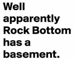 Well apparently Rock Bottom has a basement!                                                                                                                                                                                 More