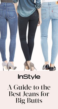 A Guide to the Best Jeans for Big Butts from InStyle.com