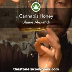 Blaine's Cannabis Honey from the The Stoner's Cookbook (http://www.thestonerscookbook.com/recipe/blaine-s-cannabis-honey)